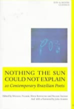 Nothing the Sun Could Not Explain: New Brazilian Poetry (Sun & Moon Classics)