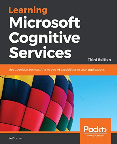 Learning Microsoft Cognitive Services: Use Cognitive Services APIs to add AI capabilities to your applications, 3rd Edition (English Edition)