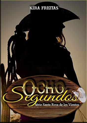 Ocho Segundos (Santa Rosa de los Vientos nº 1) de Kira Freitas