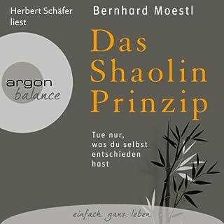 Das Shaolin-Prinzip     Tue nur, was du selbst entschieden hast              Autor:                                                                                                                                 Bernhard Moestl                               Sprecher:                                                                                                                                 Herbert Schäfer                      Spieldauer: 3 Std. und 30 Min.     121 Bewertungen     Gesamt 4,7