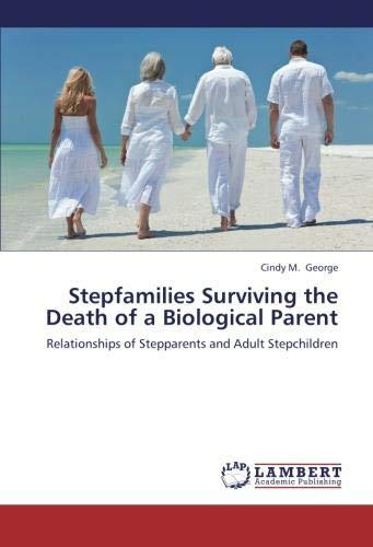 Stepfamilies Surviving the Death of a Biological Parent: Relationships of Stepparents and Adult Stepchildren