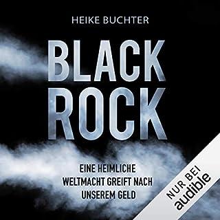 BlackRock     Eine heimliche Weltmacht greift nach unserem Geld              Autor:                                                                                                                                 Heike Buchter                               Sprecher:                                                                                                                                 Sabine Arnhold                      Spieldauer: 10 Std. und 32 Min.     841 Bewertungen     Gesamt 4,2