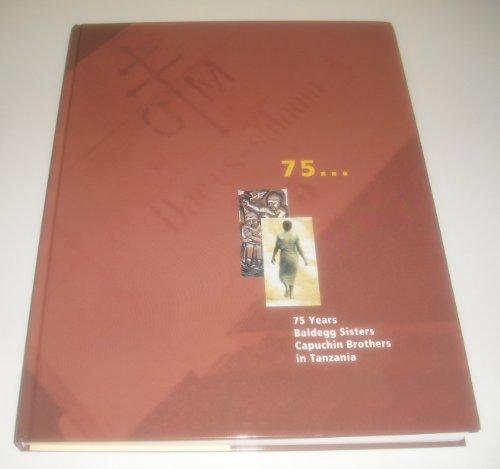 75 ... : 75 years Baldegg Sisters, Capuchin Brothers in Tanzania. [Hrsg.: Schweizer Kapuzinerprovinz, Luzern ... Red.: Marita Haller-Dirr].