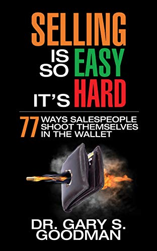 Selling is So Easy It's Hard: 77 Ways Salespeople Shoot Themselves in the Wallet
