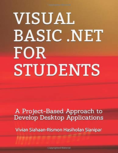 Compare Textbook Prices for VISUAL BASIC .NET FOR STUDENTS: A Project-Based Approach to Develop Desktop Applications  ISBN 9798671912654 by Siahaan, Vivian,Sianipar, Rismon Hasiholan