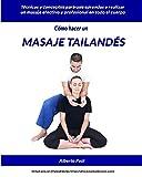 Cómo hacer un Masaje Tailandés: Técnicas y conceptos para que aprendas a realizar un masaje efectivo y profesional en todo el cuerpo