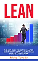 LEAN: The Best Guide to Help You Master Lean Thinking. Learn About Kanban Systems and Six Sigma Front Cover