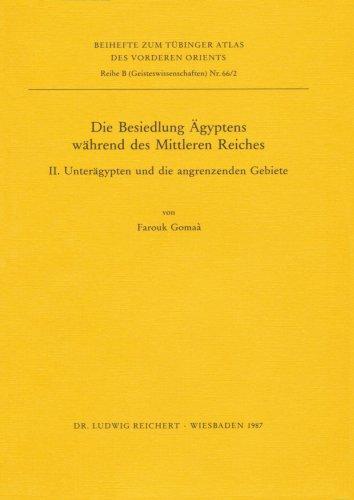 Tübinger Atlas des Vorderen Orients (TAVO), Beihefte, Bd.66/2 : Die Besiedlung Ägyptens während des Mittleren Reiches (Tubinger Atlas Des Vorderen Orients)