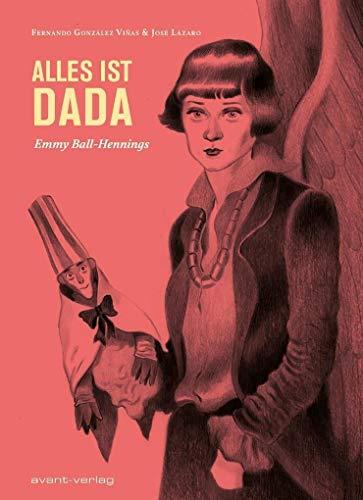 Alles ist Dada: Emmy Ball-Hennings