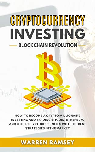 CRYPTOCURRENCY INVESTING Blockchain Revolution: How To Become a Crypto Millionaire Investing and Trading Bitcoin, Ethereum, and Other Cryptocurrencies ... Strategies in the Market (English Edition)