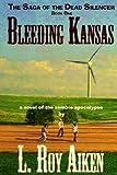 [{ Bleeding Kansas: The Saga of the Dead Silencer Book 1 By Aiken, L Roy ( Author ) Jun - 27- 2013 ( Paperback ) } ]