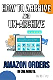Archive and Un-Archive Amazon Orders: How to Archive and Un-Archive Amazon Orders in One Minute