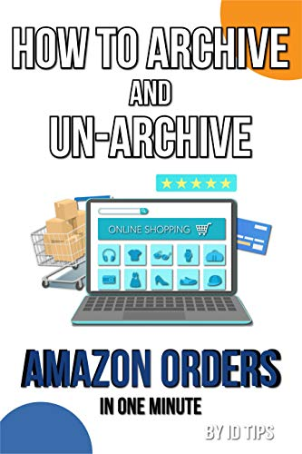 Archive and Un-Archive Amazon Orders: How to Archive and Un-Archive Amazon Orders in One Minute (English Edition)