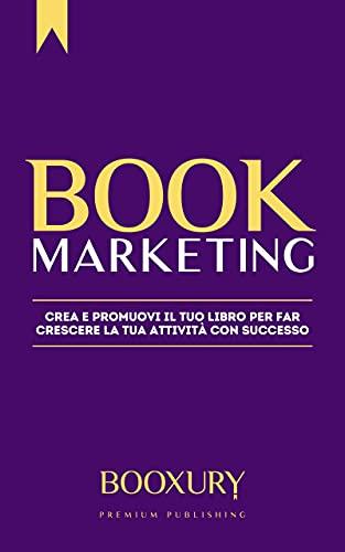 Book Marketing: Crea e promuovi il tuo libro per far...