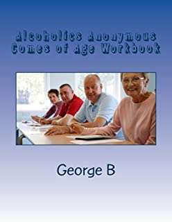 Alcoholics Anonymous Comes of Age Workbook (Learning about AA Workbooks) (Volume 1)