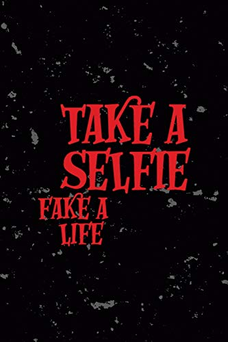 Take A Selfie Fake A Life: All Purpose 6x9 Blank Lined Notebook Journal Way Better Than A Card Trendy Unique Gift Black Texture Creepy Girl