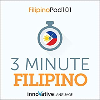 3 Minute Filipino     25 Lesson Series Audiobook              By:                                                                                                                                 Innovative Language Learning LLC                               Narrated by:                                                                                                                                 FilipinoPod101                      Length: 1 hr and 56 mins     Not rated yet     Overall 0.0
