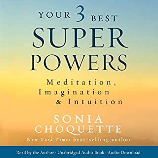 Your 3 Best Super Powers     Meditation, Imagination & Intuition              By:                                                                                                                                 Sonia Choquette                               Narrated by:                                                                                                                                 Sonia Choquette                      Length: 6 hrs and 25 mins     11 ratings     Overall 4.1