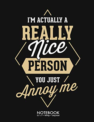 I'm Actually A Really Nice Person You Just Annoy Me Journal Notebook: Funny Sarcastic Christmas Gift 100 Page College Ruled Diary Lined Journal ... Back to School Gift Large (8.5 x 11 inch)
