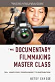 The Documentary Filmmaking Master Class: Tell Your Story from Concept to Distribution