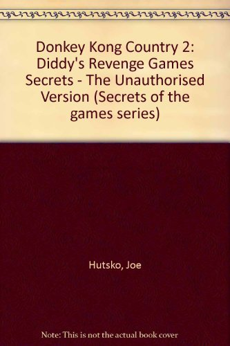 Donkey Kong Country 2: Diddy's Kong Quest : Unauthorized Game Secrets: Diddy's Revenge Games Secrets - The Unauthorised Version