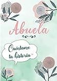 Abuela Cuéntame tu historia: Diario de Memorias para completar con los Recuerdos y la historia de Vida de tu Abuela