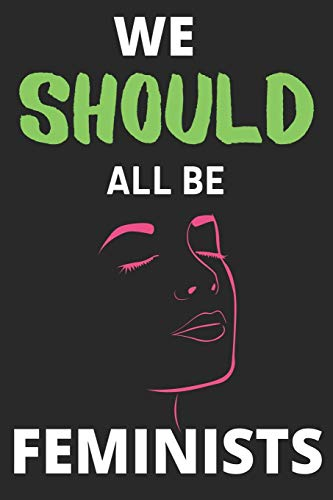 We Should All Be Feminists: Lined Journal Notebook Diary Large (6 X 9 Inches) - 100 Pages, Notebook Journal for Men Women and Girls