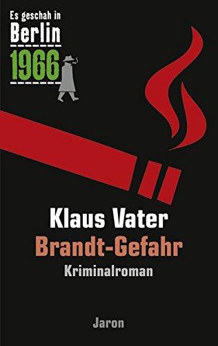 Brandt-Gefahr: Der 29. Kappe-Fall. Kriminalroman (Es geschah in Berlin 1966)