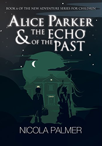 Alice Parker & The Echo of the Past (Alice Parker's Adventures Book 6) (English Edition)