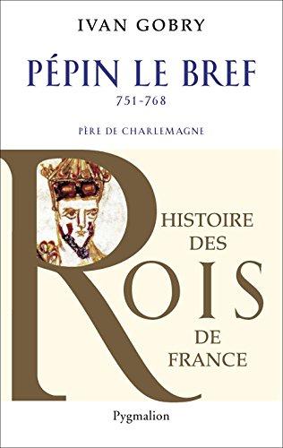 Pépin le Bref: Père de Charlemagne, 751-768 (French Edition)