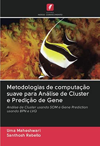 Metodologias de computação suave para Análise de Cluster e Predição de Gene: Análise de Cluster usando SOM e Gene Prediction usando BPN e LVQ