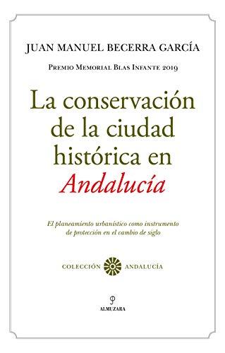 La Conservación De La ciudad histórica en Andalucía: El planeamiento urbanístico como instrumento de protección en el cambio de siglo