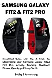 SAMSUNG GALAXY FIT2 & FIT2 PRO: Simplified Guide with Tips & Tricks for Maximizing your Samsung Galaxy Fit2& Fit2 Pro, Activity Tracking, Bluetooth Fitness, Gear App &Strap Set Up
