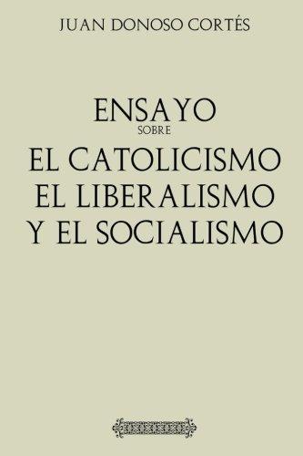Antología Juan Donoso Cortés: Ensayo sobre el catolicismo, el liberalismo: y el socialismo (con notas)