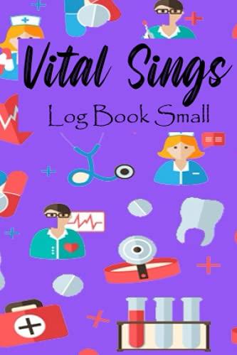 Vital Signs Log Book Small: Small 4x6 Vital Signs Log Book ,Complete Health Monitoring Record Log fo