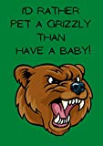 I'd rather pet a grizzly than have a baby!: Childfree gifts, childfree lined A4 jotter pad, ruled A4 notebook with 200 pp., childfree by choice, DINK ... and loving it. (Childfree notebooks)