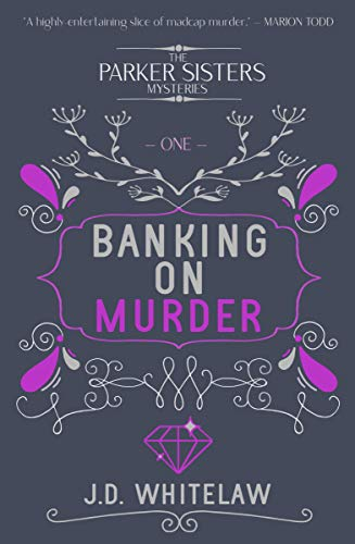 Banking on Murder: A Cosy Mystery (The Parker Sisters Mysteries Book 1) by [J.D Whitelaw]