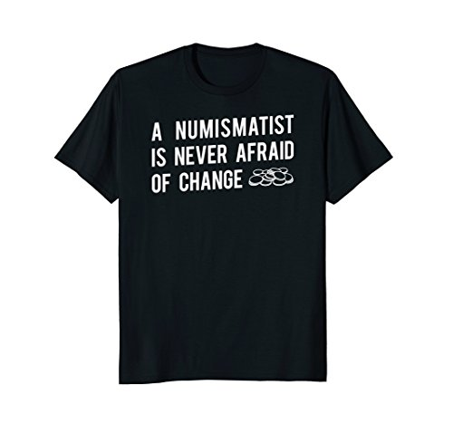 Coin-Collector-Shirt-Numismatist-Never-Afraid-Of-Change-Tee