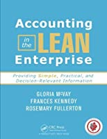 Accounting in the Lean Enterprise: Providing Simple, Practical, and Decision-Relevant Information by Gloria McVay Frances Kennedy Rosemary Fullerton(2013-05-15)