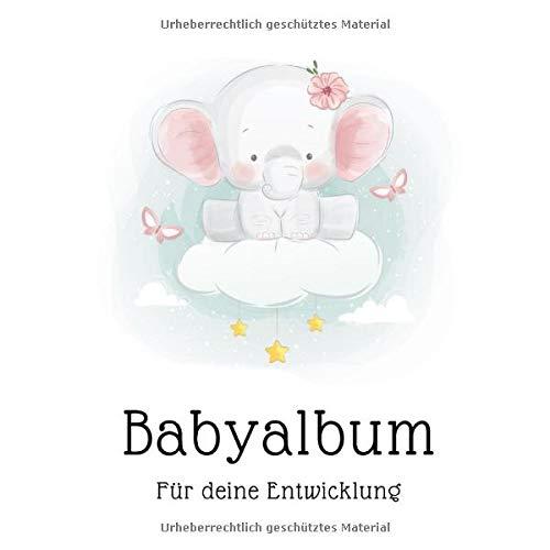 Babyalbum für Deine Entwicklung: Eintragalbum für die beduetesten Entwicklungsschritte. Motorische Entwicklung, Erste Mahlzeiten, Babys Zähne und ein ... und übersichtliches Erinnerungalbum.
