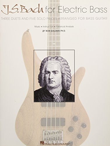 J.S. Bach for Electric Bass: Three Duets and Five Solo Pieces Arranged for Bass Guitar