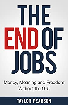 The End of Jobs: Money, Meaning and Freedom Without the 9-to-5 by [Taylor Pearson]