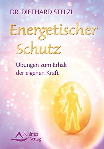 Energetischer Schutz: Übungen zum Erhalt der eigenen Kraft