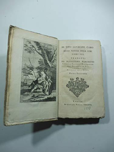 Della natura delle cose. Libri sei tradotti da Alessandro Marchetti. Prima edizione [ma contraffazione]