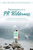 Promotions in a PR Wilderness: A Guide for Small Businesses, Entrepreneurs and Church Leaders