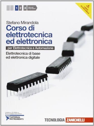 Corso di elettrotecnica ed elettronica. Per le Scuole superiori. Con CD-ROM. Con espansione online. Elettrotecnica di base ed elettronica digitale (Vol. 1)