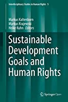 Sustainable Development Goals and Human Rights (Interdisciplinary Studies in Human Rights, 5)