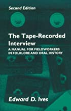The Tape-Recorded Interview: A Manual for Field Workers in Folklore and Oral History