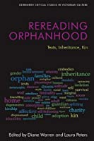 Rereading Orphanhood: Texts, Inheritance, Kin (Edinburgh Critical Studies in Victorian Culture)