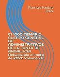 C1 1000 TEMARIO CUERPO GENERAL DE ADMINISTRATIVOS DE LA JUNTA DE ANDALUCÍA. Actualizado a enero de 2021: Volumen 2